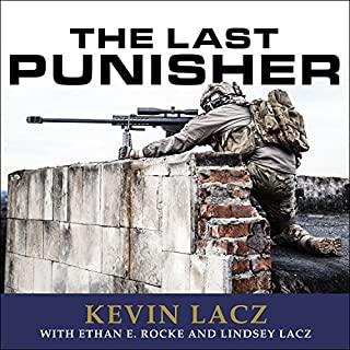 The Last Punisher     A SEAL Team Three Sniper's True Account of the Battle of Ramadi              Written by:                                                                                                                                 Kevin Lacz,                                                                                        Ethan E. Rocke,                                                                                        Lincy Lacz                               Narrated by:                                                                                                                                 Timothy Phillips                      Length: 8 hrs and 52 mins     14 ratings     Overall 4.7