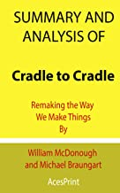 Summary and Analysis of Cradle to Cradle: Remaking the Way We Make Things By William McDonough and Michael Braungart