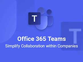 Microsoft Office 365 Teams: Simplify Collaboration within Companies
