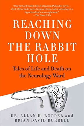 [(Reaching Down the Rabbit Hole : Tales of Life and Death on the Neurology Ward)] [By (author) Dr Allan H Ropper ] published on (September, 2015)