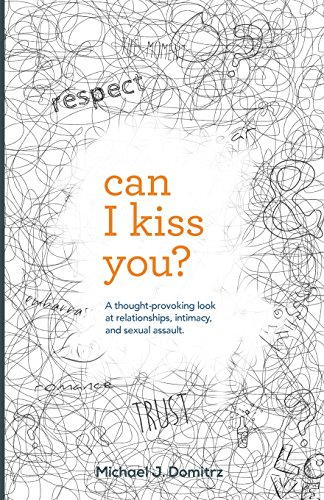 Can I Kiss You A Thought Provoking Look At Relationships Intimacy And Sexual Assault
