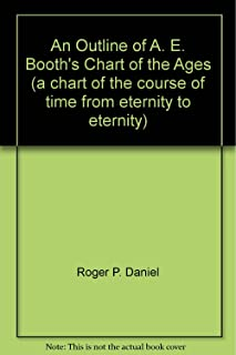 An Outline of A. E. Booth's Chart of the Ages (a chart of the course of time from eternity to eternity)
