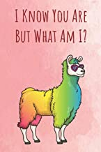 I Know You Are But What Am I?: Funny Unique Motivational Colorful Journal Notebook For Birthday, Anniversary, Christmas, Graduation and Holiday Gifts for Girls, Women, Men and Boys