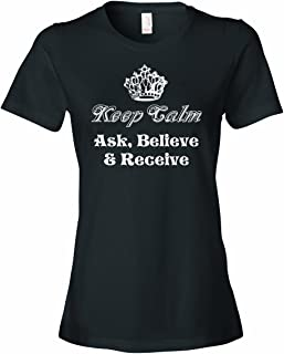 Ladies Keep Calm And Ask Believe And Recieve T-Shirt