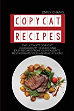 Copycat Recipes: The Ultimate Copycat Cookbook with Quick and Easy Recipes from Your Favorite Restaurants You Can Make at ...