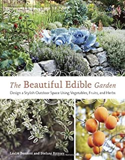 The Beautiful Edible Garden: Design A Stylish Outdoor Space Using Vegetables, Fruits, and Herbs by Leslie Bennett Stefani ...