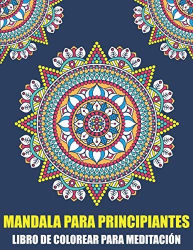 Mandala Para Principiantes Libro de Colorear Para Meditación: Mandala para Adultos Antiestrés Libro de colorear simple para ancianos, niños y adultos Con Mándalas Fáciles ( Mandalas Colorear Adultos )