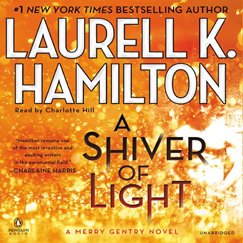 A Shiver of Light     Merry Gentry, Book 9              By:                                                                                                                                 Laurell K. Hamilton                               Narrated by:                                                                                                                                 Charlotte Hill                      Length: 12 hrs and 42 mins     1,307 ratings     Overall 4.2