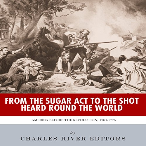 From the Sugar Act to the Shot Heard Round the World audiobook cover art