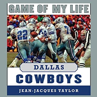 Game of My Life: Dallas Cowboys     Memorable Stories of Cowboys Football              By:                                                                                                                                 Jean-Jacques Taylor                               Narrated by:                                                                                                                                 David Deboy                      Length: 9 hrs and 33 mins     9 ratings     Overall 3.8