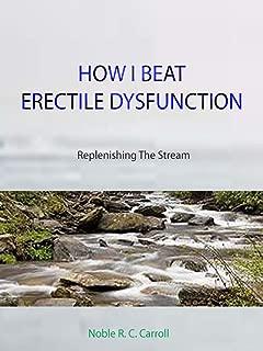 HOW I BEAT ERECTILE DYSFUNCTION: Replenishing The Stream