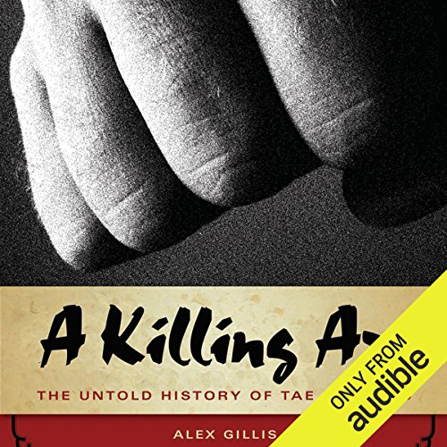 A Killing Art     The Untold History of Tae Kwon Doe              By:                                                                                                                                 Alex Gillis                               Narrated by:                                                                                                                                 Ramon De Ocampo                      Length: 8 hrs and 26 mins     3 ratings     Overall 5.0