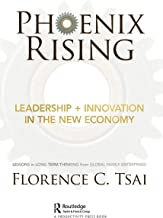 Phoenix Rising – Leadership + Innovation in the New Economy: Lessons in Long-Term Thinking from Global Family Enterprises