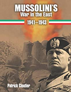 Mussolini's War in the East 1941-1943.: The CSIR and ARMIR on the Russian Front.
