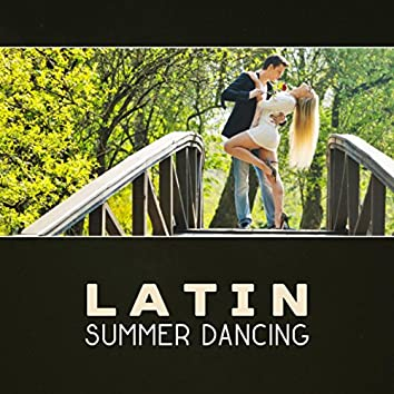 Latin Summer Dancing – Summer Party, Latin Salsa Dance, Hot and Sensual Music, Latin Jazz, Night Love Music, Best Latino Grooves