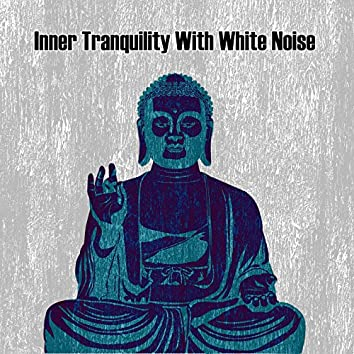 Inner Tranquility With White Noise
