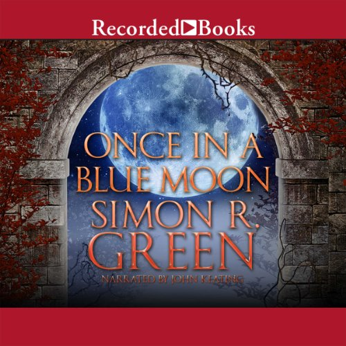Once in a Blue Moon                   By:                                                                                                                                 Simon R. Green                               Narrated by:                                                                                                                                 John Keating                      Length: 23 hrs and 21 mins     14 ratings     Overall 4.2