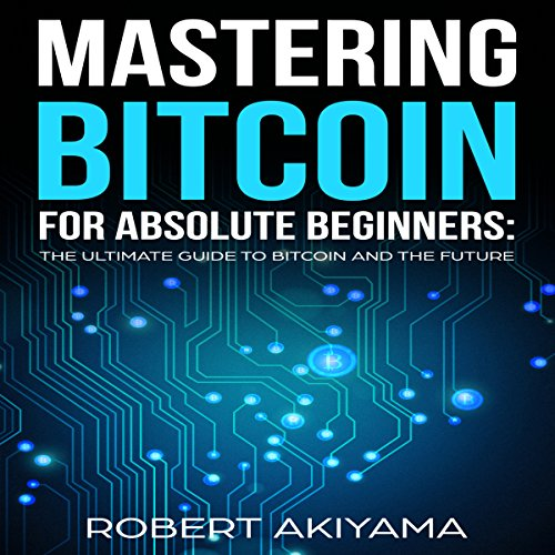 Mastering Bitcoin for Absolute Beginners audiobook cover art