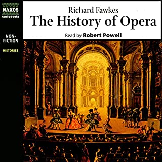 The History of Opera                   By:                                                                                                                                 Richard Fawkes                               Narrated by:                                                                                                                                 Robert Powell                      Length: 5 hrs and 17 mins     18 ratings     Overall 4.6
