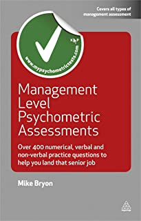 Management Level Psychometric Assessments: Over 400 Numerical, Verbal and Non-verbal Practice Questions to Help You Land t...