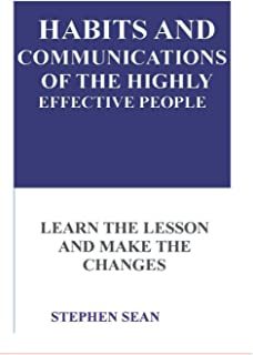 Habits and Communications of the Highly Effective People: Learn the Lesson and Make the Changes