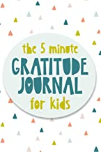 The 5 Minute Gratitude Journal For Kids: A daily journal to help kids celebrate the best part of their day with gratitude, kindness and love.