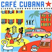 Cuba - Cafe Cubana: Guitars Cigars and Cadillacs: the Greatest Cuban Music by Various Artists (2002-03-26)