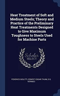 Heat Treatment of Soft and Medium Steels; Theory and Practice of the Preliminary Heat Treatments Designed to Give Maximum Toughness to Steels Used for Machine Parts