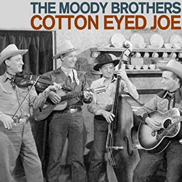 Cotton Eyed Joe - Country and Bluegrass Favorites from the Moody Brothers Including Songs Like Line Dancing, Brown Eyed Girl, Little Country County Fair, Midnight Flyer, And More!