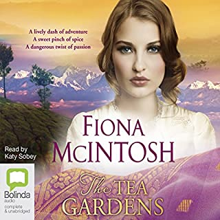The Tea Gardens                   By:                                                                                                                                 Fiona McIntosh                               Narrated by:                                                                                                                                 Katy Sobey                      Length: 12 hrs and 31 mins     49 ratings     Overall 4.2