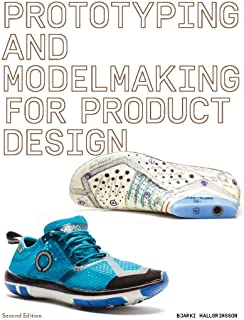 Prototyping and Modelmaking for Product Design: Second Edition