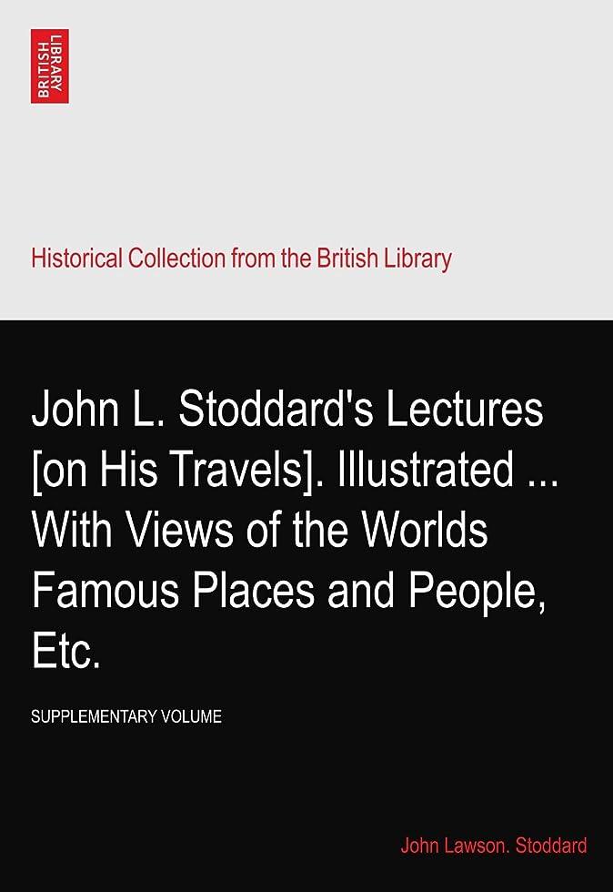蜜レイプ武器John L. Stoddard's Lectures [on His Travels]. Illustrated ... With Views of the Worlds Famous Places and People, Etc.: SUPPLEMENTARY VOLUME