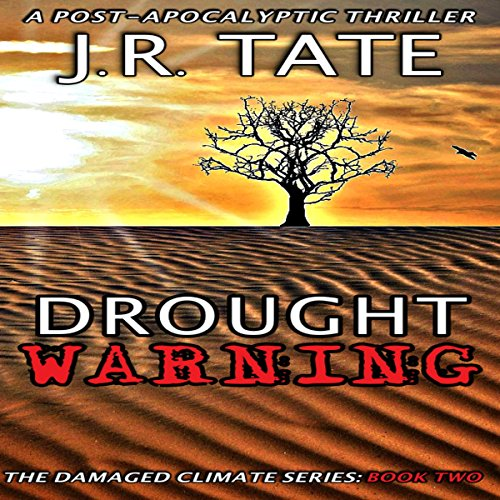 Drought Warning     The Damaged Climate Series, Book 2              By:                                                                                                                                 J.R. Tate                               Narrated by:                                                                                                                                 Tom Kruse                      Length: 6 hrs and 26 mins     4 ratings     Overall 4.3