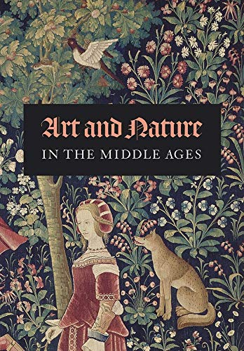 Myers, N: Art and Nature in the Middle Ages (Dallas Museum of Art Publications (YUP))
