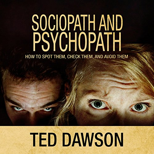 Sociopath and Psychopath: How to Spot Them, Check Them, and Avoid Them Audiobook By Ted Dawson cover art