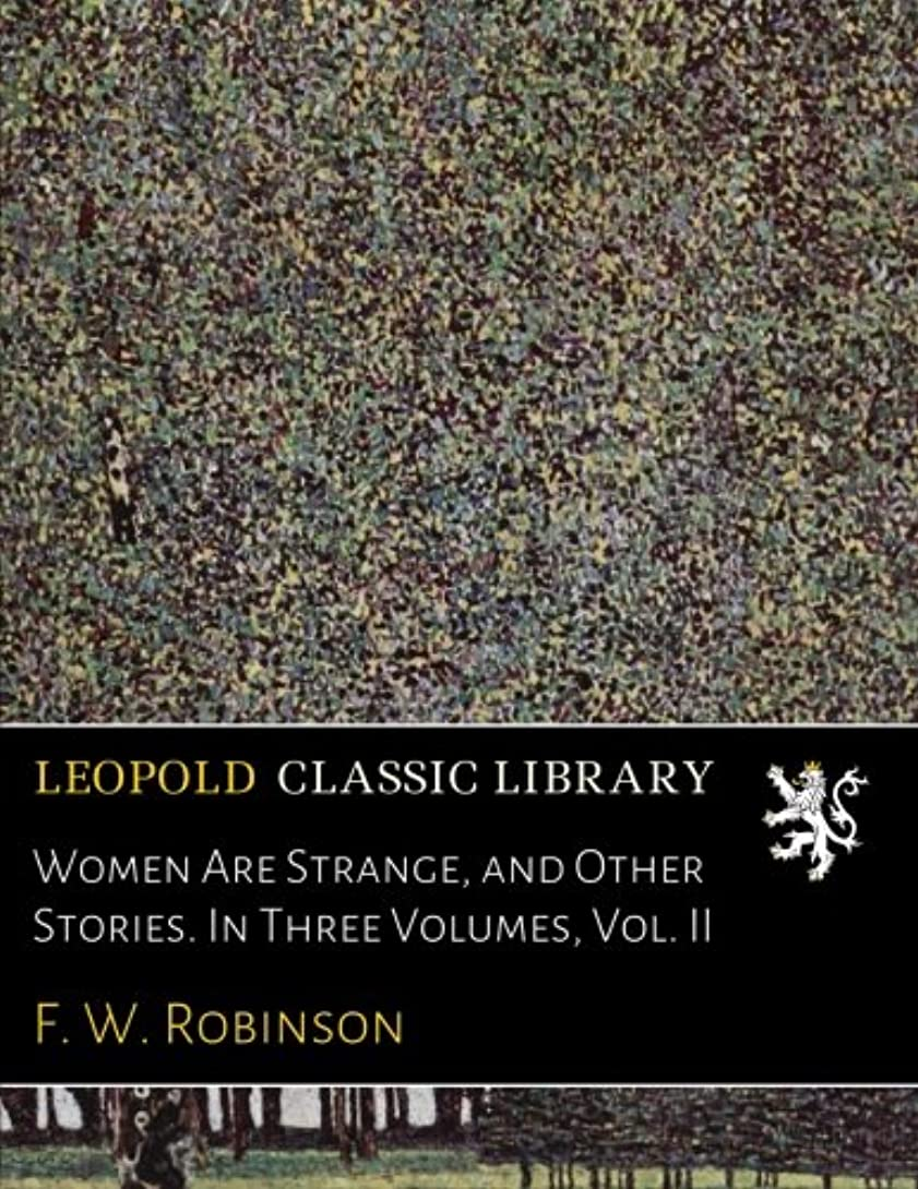レパートリー十分ではないペフWomen Are Strange, and Other Stories. In Three Volumes, Vol. II
