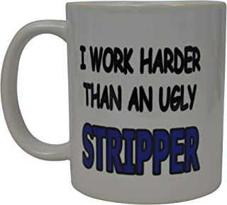 Funny Sarcastic Coffee Mug Novelty Sarcastic Office Cup I Work Harder Than An Ugly Stripper