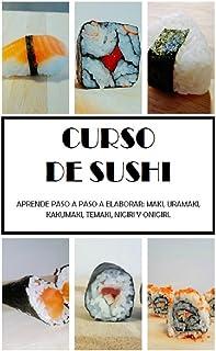 CURSO SUSHI: APRENDE PASO A PASO A ELABORAR: MAKI, URAMAKI,