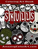 Skulls - Coloring Art Book: Coloring Book for Adults Featuring Day of the Dead, Sugar Skulls and Skeleton Head Art (Amazing Color Art)