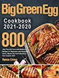 Big Green Egg Cookbook 2021-2020: 800-Day Flavorful Succulent Barbecue Recipes for Beginners and Advanced Users Master the Full Potential of Your Ceramic Grill