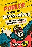 Parler comme un super-héros - 100 répliques cultes pour devenir invincible !