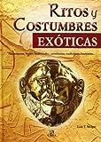 Ritos y Costumbres Exóticas: Nacimientos, Bodas, Festividades, Ceremonias, Tradiciones Funerarias... (Temas de Historia)
