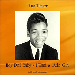 Hey Doll Baby / I Want A Little Girl (All Tracks Remastered)