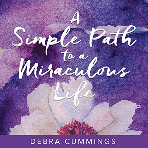 A Simple Path to a Miraculous Life                   By:                                                                                                                                 Debra Cummings                               Narrated by:                                                                                                                                 Debra Cummings                      Length: 2 hrs and 44 mins     Not rated yet     Overall 0.0