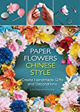 Paper Flowers Chinese Style: Create Handmade Gifts and Decorations