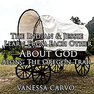 The Indian and Jessie Learn from Each Other about God along the Oregon Trail audiobook cover art