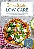 Intervallfasten Low Carb: 60 Rezepte zum Abnehmen und Genießen für die 5:2- und 16:8-Methode