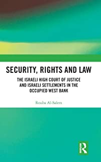 Security, Rights and Law: The Israeli High Court of Justice and Israeli Settlements in the Occupied West Bank (Comparative Constitutionalism in Muslim Majority States)