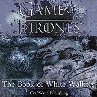 Game of Thrones: The Book of White Walkers                   By:                                                                                                                                 CraftWrite Publishing                               Narrated by:                                                                                                                                 Leanne Yau                      Length: 1 hr and 2 mins     259 ratings     Overall 3.8