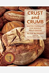 Crust and Crumb: Master Formulas for Serious Bread Bakers [A Baking Book] Kindle Edition